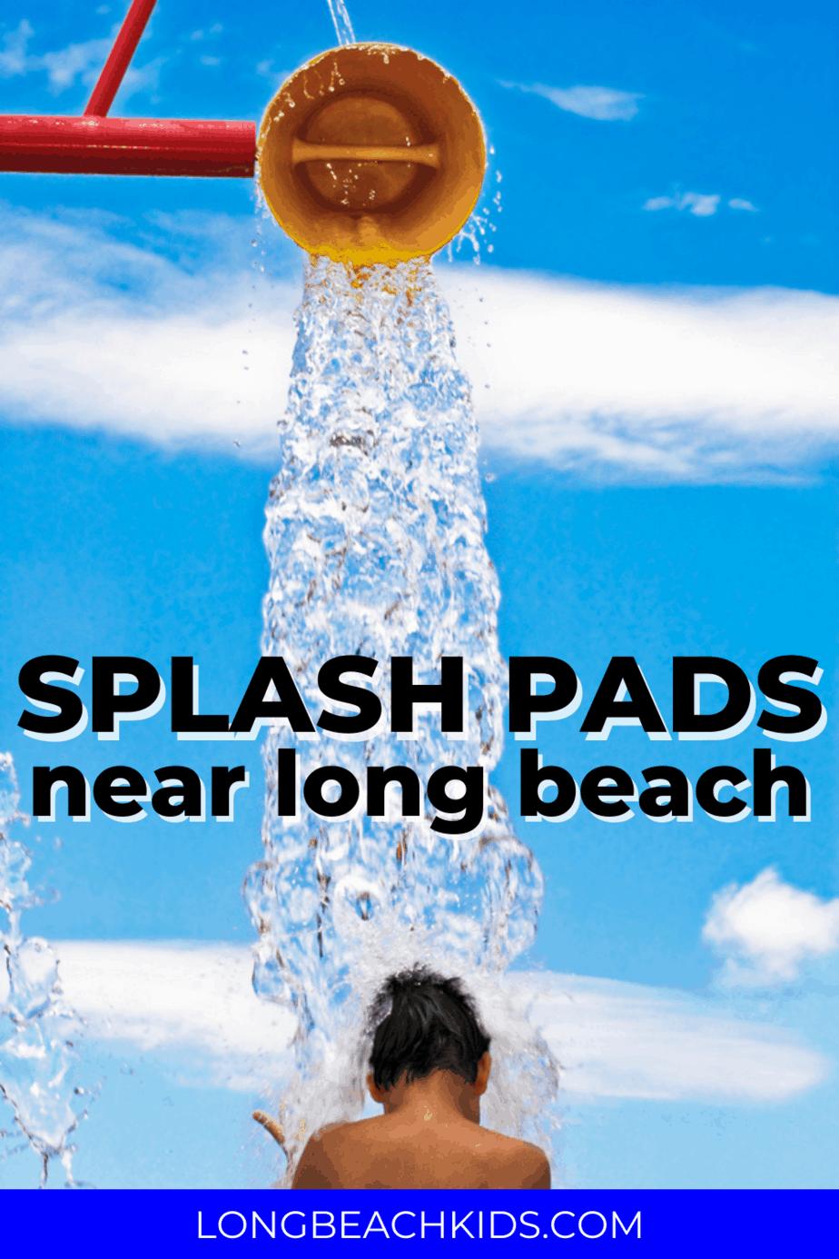 child at splash pad; text: splash pads near long beach